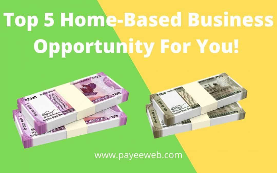 Top 5 Home Based Business Opportunity For You!